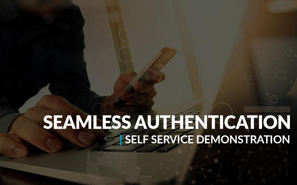Seamless Authentication Self Service Demonstration