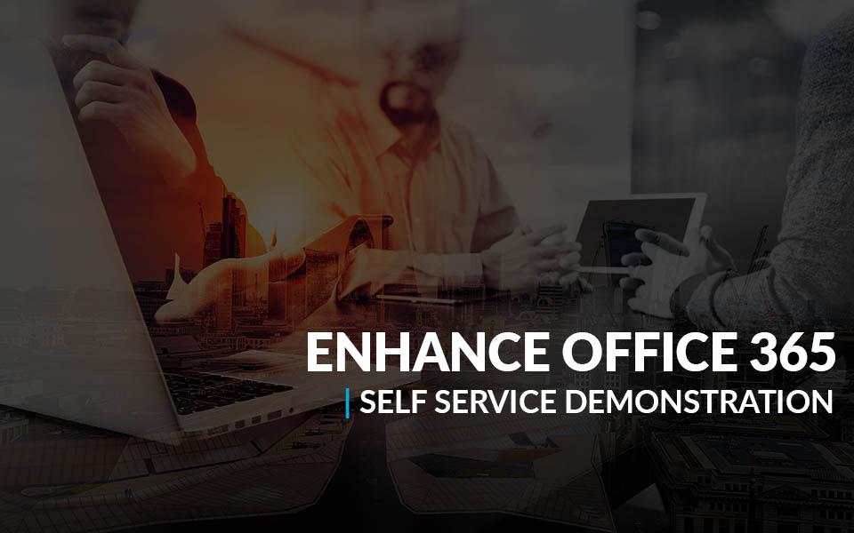 Enhance Office 365 Self Service Demonstration