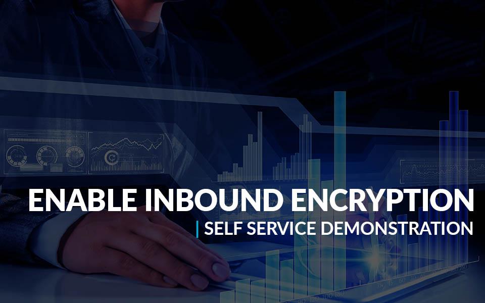 Enable Inbound Encryption Self Service Demonstration