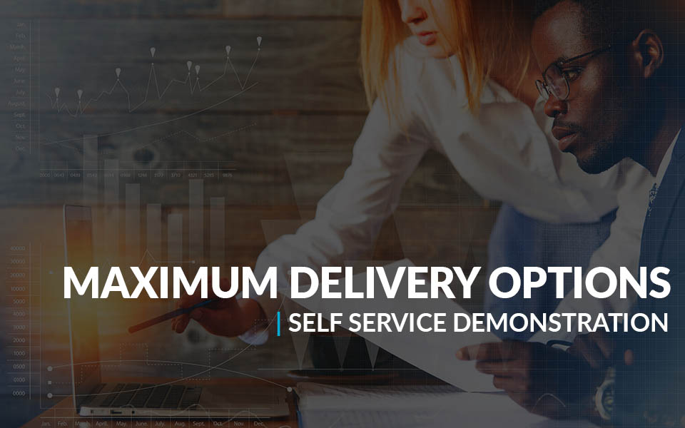 Self Service Demonstration of Maximum Delivery Options