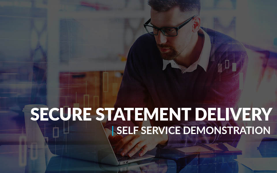 Secure Statement Delivery Self Service Demonstration